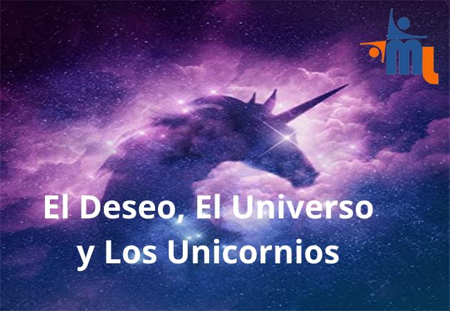El Deseo, El Universo y los Unicornios